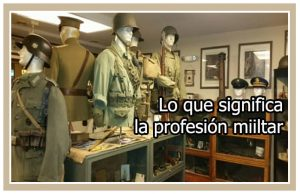 Lo que significa la profesión militar
