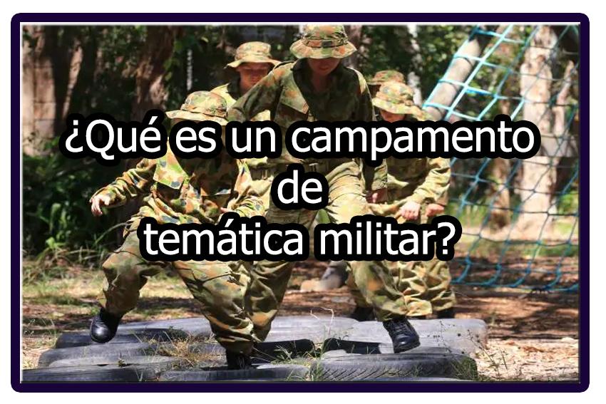¿Qué es un Campamento Militar?