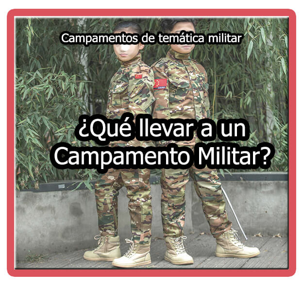 ¿Qué llevar a un campamento militar?